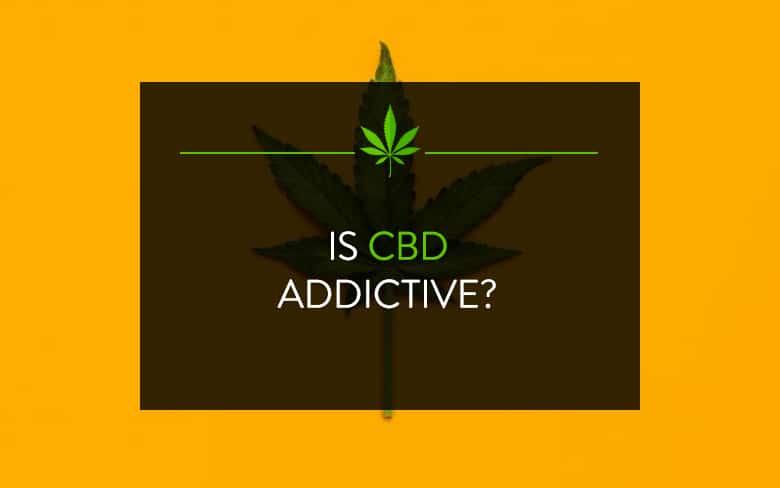 Is CBD addictive?