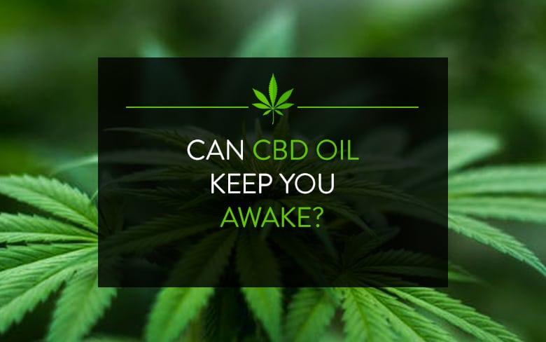 Can CBD Oil Keep You Awake