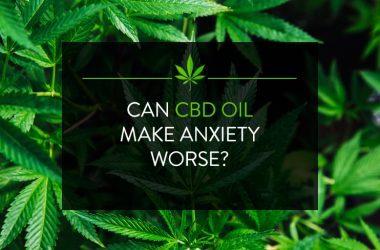 Can CBD Oil Make Anxiety Worse