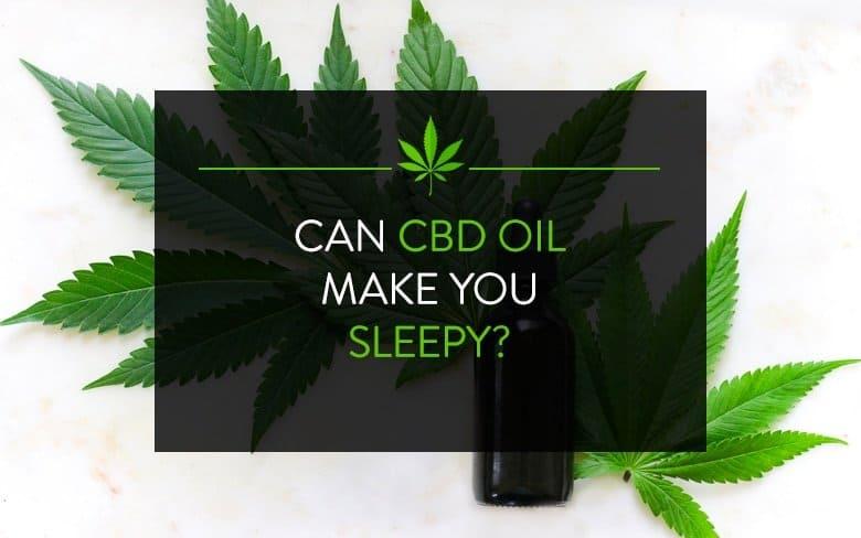 Can CBD Oil Make You Sleepy