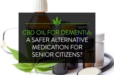 CBD Oil for Dementia: A Safer Alternative Medication for Senior Citizens?