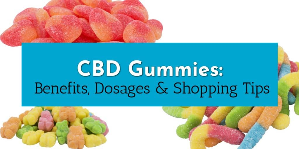 CBD Gummies: Benefits, Dosages & Shopping Tips