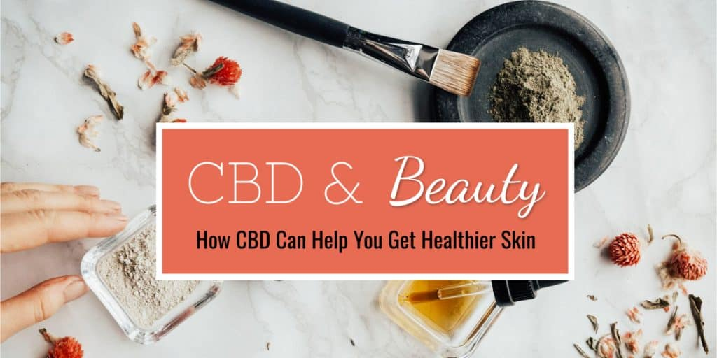 CBD & Beauty: Can CBD Help Your Skin?