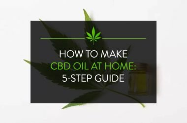How to Make CBD Oil at Home: 5-Step Guide